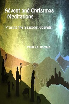 Advent and Christmas Meditations: Praying the Seasonal Gospels