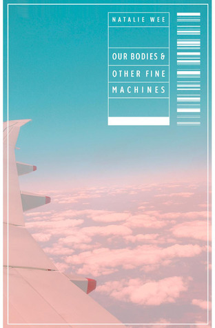 Our Bodies & Other Fine Machines by Natalie Wee