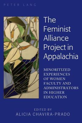 The Feminist Alliance Project in Appalachia; Minoritized Experiences of Women Faculty and Administrators in Higher Education