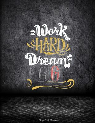 """Work Hard Dream Big: Blog Post Planner: Success Working Quotes, Daily Blogger Posts for 3 Months, Calendar Social Media Marketing, Large Size 8.5"""" X 11"""" Bogging Manager Schedule"""