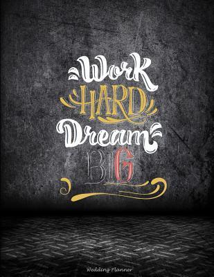 Work Hard Dream Big: Wedding Planner: Working Inspirational Quotes, Wedding Log, Wedding Planning Notebook Large Print 8.5 X 11 Guest Book, Wedding Checklist, Perfect Wedding Gift