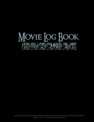 Movie Log Book: Notebook for Movie Buffs: A Movie Review/Video Journal for Film Lovers to Record and Keep Track of the Movies They Watch 50 Pages 8.5 X 11 a Perfect Gift Book for Movie Lovers