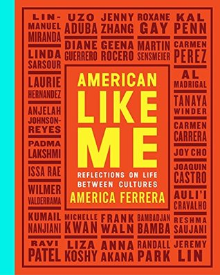 American Like Me: Reflections on Life Between Cultures ed. by America Ferrera
