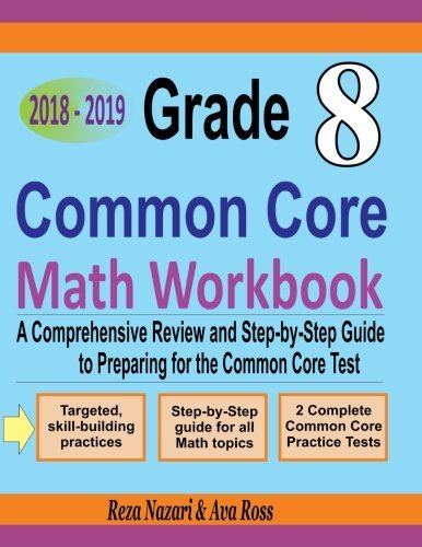 Grade 8 Common Core Mathematics Workbook 2018 - 2019: A Comprehensive Review and Step-by-Step Guide to Preparing for the Common Core Math Test