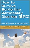 How to Survive Borderline Personality Disorder (BPD): Book #5 in How to Survive Series
