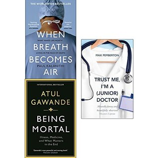 When breath becomes air, being mortal and trust me i'm a junior doctor 3 books collection set