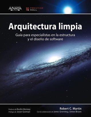 Arquitectura Limpia, Guía para especialistas en la estructura y el diseño de software. por Robert C. Martin
