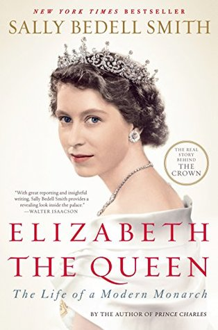 Elizabeth The Queen Life Of A Modern Monarch By Sally Bedell Smith