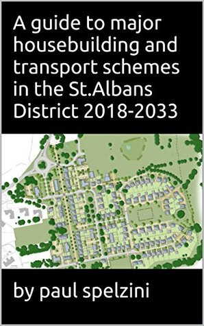 A guide to major housebuilding and transport schemes in the St.Albans District 2018-2033