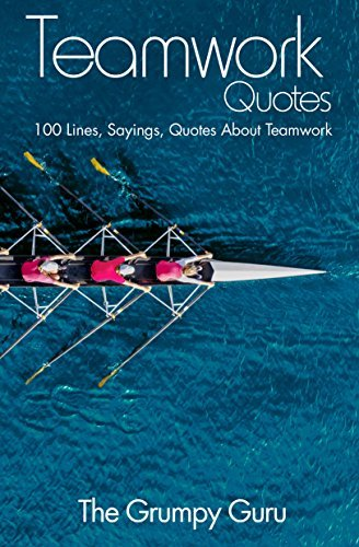 Teamwork Quotes: 100 Lines, Sayings, Quotes About Teamwork
