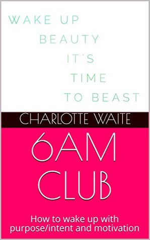 6AM CLUB: How to wake up with purpose/intent and motivation