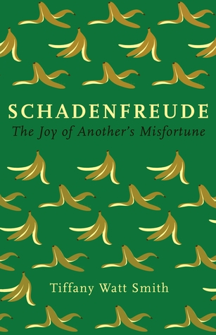 Schadenfreude The Joy Of Anothers Misfortune By Tiffany Watt Smith