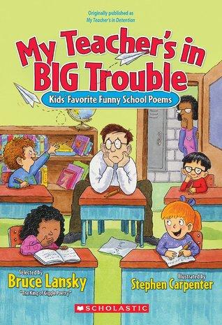 My teacher's in big trouble: kids' favorite funny school poems