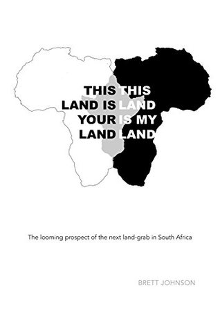 This land is your land, this land is my land: The looming prospect of the next land-grab in South Africa