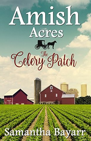 Amish Acres The Celery Patch Amish Romance By Samantha Bayarr