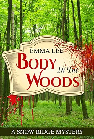 Body In The Woods: A Small Town Mystery (Snow Ridge Mysteries Book 5)
