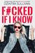 F#CKED IF I KNOW by Dzintra Sullivan