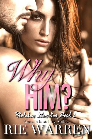 Why Him? (Mistaken Identities, #1)