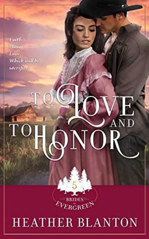 To Love and to Honor: Expanded (Brides of Evergreen Book 4)