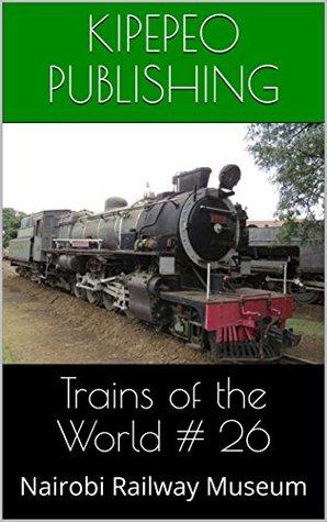 Trains of the World # 26: Nairobi Railway Museum