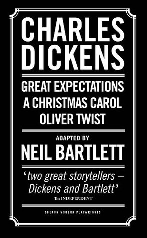 Charles Dickens: Adapted by Neil Bartlett: A Christmas Carol, Oliver Twist & Great Expectations