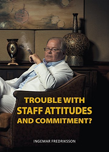 Trouble with staff attitudes and commitment?: A handbook for how you get everyone to contribute towards good results (A few percent more 1)