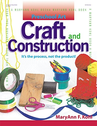 Preschool Art: Craft & Construction: It's the Process, Not the Product: 1 (Preschool Art Series)