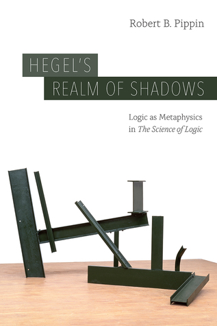 "Hegel's Realm of Shadows: Logic as Metaphysics in ""The Science of Logic"""