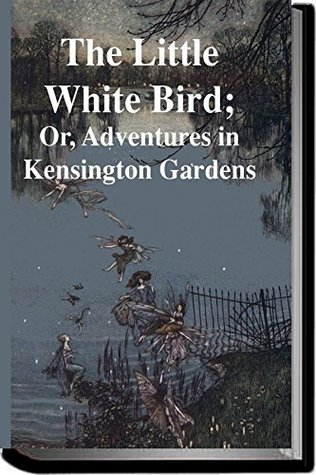 The Little White Bird (Annotated): ADVENTURES IN KENSINGTON GARDENS