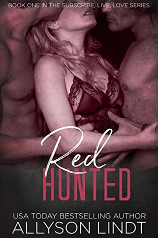 Red Hunted An MFM Ménage Romance Duet (Subscribe, Live, Love Book 1) by Allyson Lindt