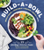 Build-a-Bowl: 77 Satisfying  Nutritious Combos: Whole Grain + Vegetable + Protein + Sauce = Meal