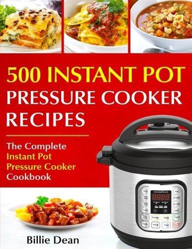 Top 500 Instant Pot Pressure Cooker Recipes: The Complete Instant Pot Pressure Cooker Cookbook