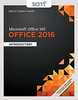 Bundle: Shelly Cashman Series Microsoft Office 365 & Office 2016: Introductory + SAM 365 & 2016 Assessments, Trainings, and Projects with 1 MindTap Reader Printed Access Card
