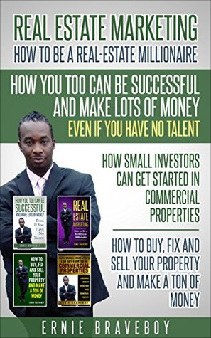 REAL ESTATE MARKETING HOW TO BE A REAL-ESTATE MILLIONAIRE HOW YOU TOO CAN BE SUCCESSFUL AND MAKE LOTS OF MONEY EVEN IF YOU HAVE NO TALENT HOW SMALL INVESTORS CAN GET STARTED IN COMMERCIAL PROPERTIES