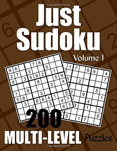 Just Sudoku Multi-Level Puzzles - Volume 1: 200 Sudoku Puzzles - 50 Each of Easy, Medium, Difficult, and Expert Level - For the Sudoku Lover Who Likes a Choice