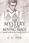 The Mystery of the Moving Image by C.S. Poe