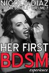 HER FIRST BDSM EXPERIENCE - A First Time Sensual Pain and Pleasure Bondage and Discipline Collection Volume 7 - 3 Short Story Collection of Public Domination, ... (A First Time BDSM Experience Collection)