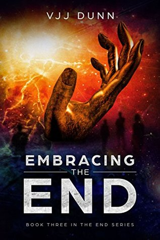 Embracing The End by V.J.J. Dunn