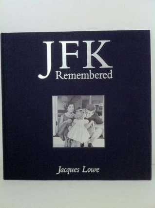 Jfk Remembered: an Intimate Portrait By His Personal Photographer