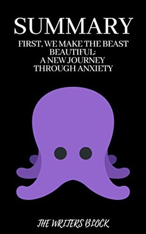 Summary: First, We Make the Beast Beautiful: A New Journey Through Anxiety