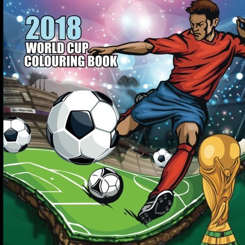 2018 World Cup Colouring Book: All 32 Football Team Players and Flags to Colour: Volume 1 (2018 World Cup Russia Activity Book)