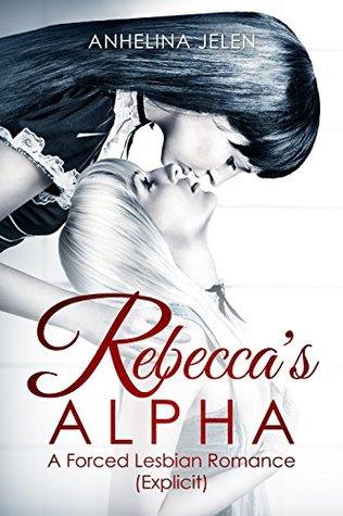 Forced Lesbian Sex Novel. Rebecca's ALPHA