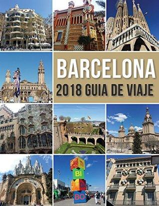 Barcelona 2018 Guia de Viaje: Bienvenido a Barcelona, la ciudad de Gaudí, y mucho más