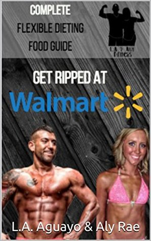 Get Ripped at Walmart: Complete Flexible Dieting Food Guide