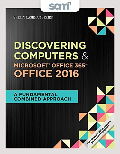 Bundle: Shelly Cashman Series Discovering Computers & Microsoft Office 365 & Office 2016: A Fundamental Combined Approach + SAM 365 & 2016 ... MindTap Reader Multi-Term Printed Access Card