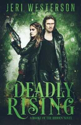 Deadly Rising (Booke of the Hidden #2)