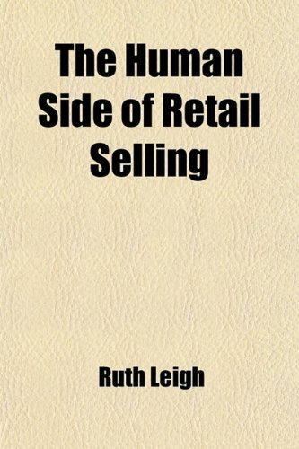 The Human Side of Retail Selling; A Textbook for Salespeople in Retail Stores and Students of Retail Salesmanship and Store Organization