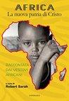 Africa. La nuova patria di Cristo: Raccontata dai vescovi africani