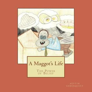 A Maggot's Life: The Power of Belief