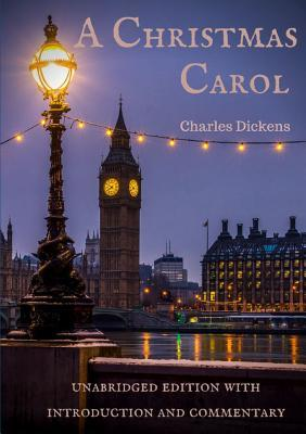 A Christmas Carol: Unabridged Edition with Introduction and Commentary